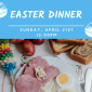 Upcoming Event: Easter Dinner